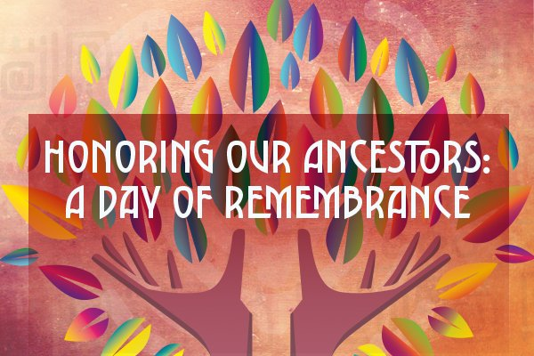 Honoring Our Ancestors: A Day Of Remembrance